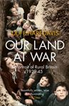Picture of Our Land at War: A Portrait of Rural Britain 1939-45