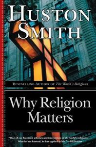 Picture of Why Religion Matters: the Fate of the Human Spirit in an Age of Disbelief