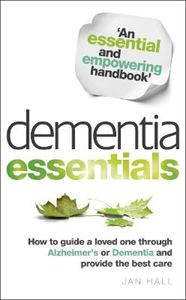 Picture of Dementia Essentials: How to Guide a Loved One Through Alzheimer's or Dementia and Provide the Best Care