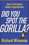 Picture of Did You Spot the Gorilla?: How to Recognise the Hidden Opportunities in Your Life