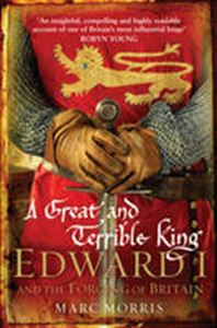 Picture of Great and Terrible King: Edward I and the Forging of Britain