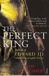 Picture of Perfect King: The Life of Edward III, Father of the English Nation