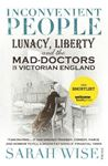 Picture of Inconvenient People:  Lunacy, Liberty and the Mad-Doctors in Victorian England