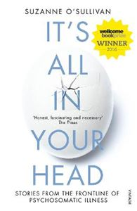 Picture of It's All in Your Head: True Stories of Imaginary Illness