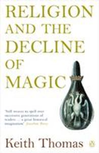 Picture of Religion and the Decline of Magic: Studies in Popular Beliefs in Sixteenth and Seventeenth-Century England