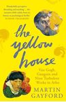Picture of Yellow House: Van Gogh, Gauguin, and Nine Turbulent Weeks in Arles