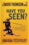Picture of Have You Seen...?: A Personal Introduction to 1,000 Films Including Masterpieces, Oddities and Guilty Pleasures (with Just a Few Disasters)
