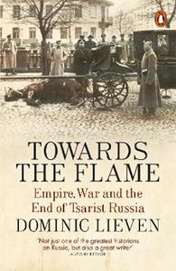 Picture of Towards the Flame: Empire, War and the End of Tsarist Russia