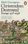 Picture of Christendom Destroyed: Europe 1517-1648