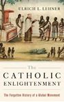 Picture of Catholic Enlightenment: The Forgotten History of a Global Movement