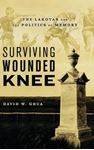 Picture of Surviving Wounded Knee: The Lakotas and the Politics of Memory