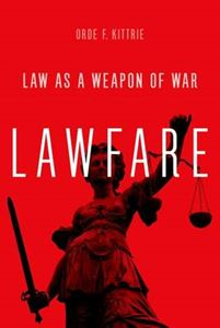 Picture of Lawfare: Law as a Weapon of War
