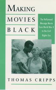 Picture of Making Movies Black: Hollywood Message Movie from World War II to the Civil Rights Era