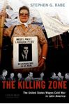 Picture of Killing Zone: The United States Wages Cold War in Latin America