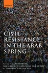 Picture of Civil Resistance in the Arab Spring: Triumphs and Disasters