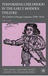 Picture of Performing Childhood in the Early Modern Theatre: The Children's Playing Companies (1599-1613)
