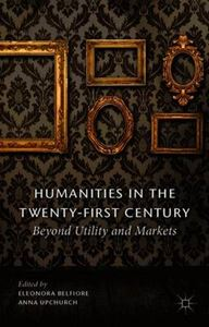 Picture of Humanities in the Twenty-First Century: Beyond Utility and Markets