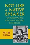 Picture of Not Like a Native Speaker: On Languaging as a Postcolonial Experience
