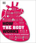 Picture of How the Body Works:  Facts Visually Explained