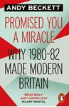 Picture of Promised You A Miracle: Why 1980-82 Made Modern Britain
