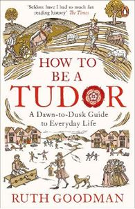 Picture of How to be a Tudor: A Dawn-to-Dusk Guide to Everyday Life