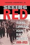 Picture of Seeing Red : Federal Campaigns Against Black Militancy 1919-1925