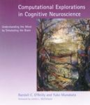 Picture of Computational Explorations in Cognitive Neuroscience: Understanding the Mind by Simulating the Brain