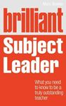 Picture of Brilliant Subject Leader: What You Need to Know to be a Truly Outstanding Teacher