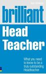 Picture of Brilliant Head Teacher: What You Need to Know to be a Truly Outstanding Head Teacher