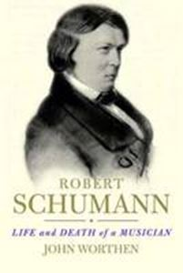 Picture of Robert Schumann : Life and Death of a Musician