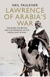 Picture of Lawrence of Arabia's War: The Arabs, the British and the Remaking of the Middle East in WWI