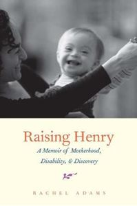 Picture of Raising Henry: A Memoir of Motherhood, Disability, and Discovery