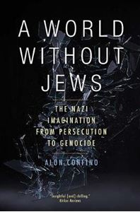 Picture of World Without Jews: The Nazi Imagination from Persecution to Genocide
