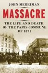 Picture of Massacre: The Life and Death of the Paris Commune of 1871