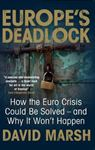 Picture of Europe's Deadlock: How the Euro Crisis Could be Solved -- and Why it Still Won't Happen