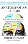 Picture of Anatomy of an Epidemic: Magic Bullets, Psychiatric Drugs, and the Astonishing Rise of Mental Illness in America