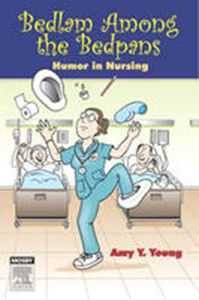Picture of Bedlam Among the Bedpans: Humor in Nursing