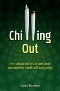 Picture of Chilling Out: The Cultural Politics of Substance Consumption, Youth and Drug Policy