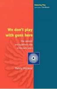 Picture of We Don't Play with Guns Here: War, Weapon and Superhero Play in the Early Years