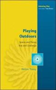 Picture of Playing Outdoors : Spaces and Places, Risk and Challenge
