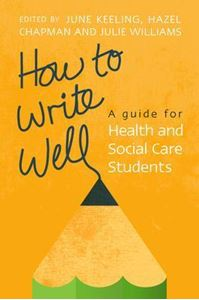 Picture of How to Write Well: A Guide for Health and Social Care Students