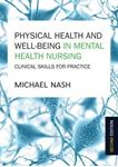 Picture of Physical Health and Well-being in Mental Health Nursing: Clinical Skills for Practice 2ed