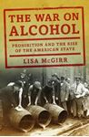 Picture of War on Alcohol: Prohibition and the Rise of the American State