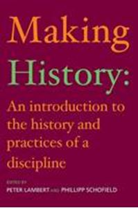 Picture of Making History: An Introduction to the Practices of History