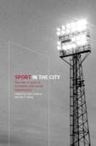 Picture of Sport in the City : The Role of Sport in Economic amd Social Regenerat