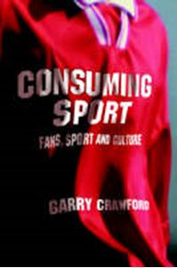 Picture of Consuming Sport: Fans, Sport and Culture