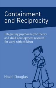 Picture of Containment and Reciprocity: Integrating Psychoanalytic Theory and Child Development Research for Work with Children