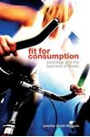 Picture of Fit for Consumption: Sociology and the Business of Fitness