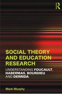 Picture of Social Theory and Education Research: Understanding Foucault, Habermas, Bourdieu and Derrida