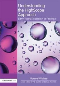 Picture of Understanding the High Scope Approach: Early Years Education in Practice